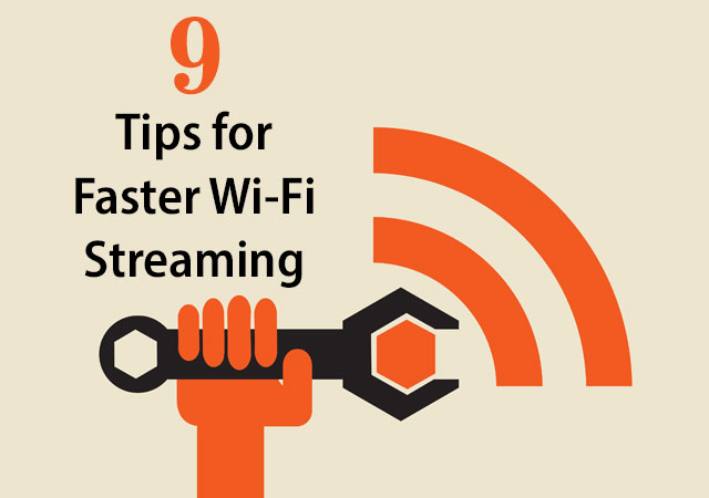 9 Tips for Faster Wi-Fi Streaming