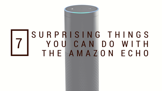 7 Surprising Things You Can Do With Amazon Echo