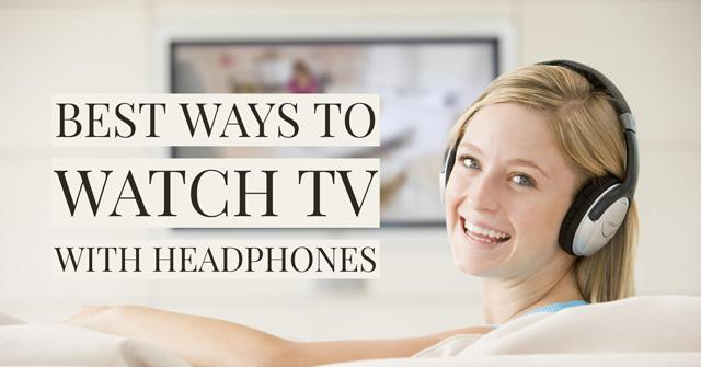 5 Best Ways to Watch TV with Headphones