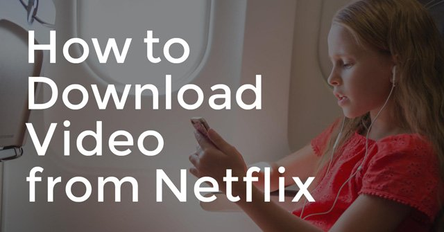 How to Download Videos from Netflix, Amazon, iTunes & Google