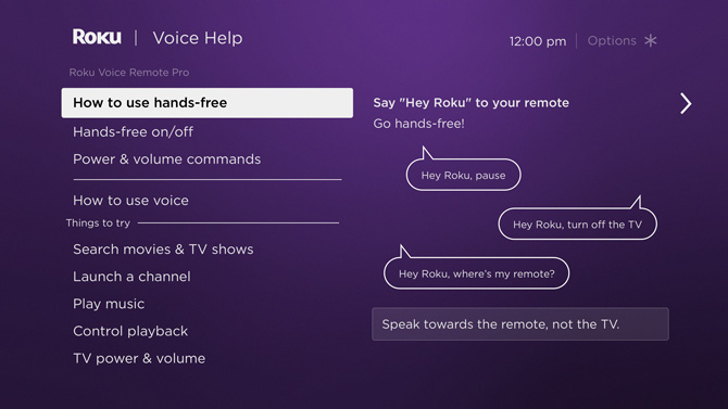 Screenshot of Voice Help for Roku. Shows menu on the left with How to use hands-free, Hands-free on/off, Power and volume, how to use voice, things to try. Below that is search movies and TV shows, launch a channel, play music, control playback and TV power and volume. To the right are example of voice commands including, Hey Roku, pause, Hey Roku, turn off the tv, Hey Roku, where's my remote. Below the commands is the direction to speak towards the remote, not the TV.