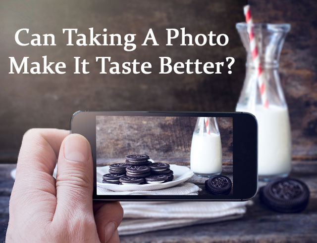 Can Taking a Photo Make Food Taste Better?