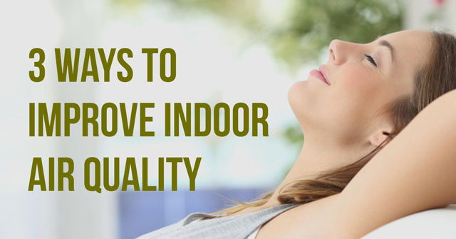 3 Ways to Improve Indoor Air Quality
