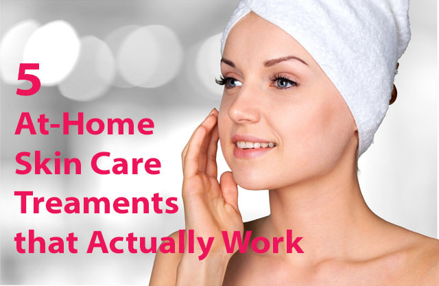 5 At-Home Skin Care Treatments that Actually Work