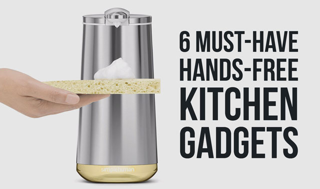 6 Must-Have Hands-Free Gadgets for Your Kitchen