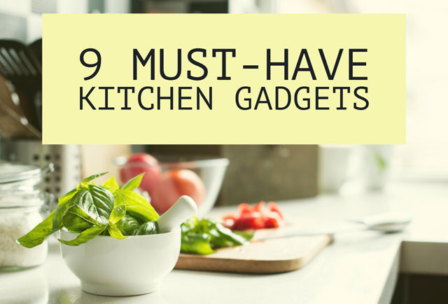 9 Must Have Kitchen Gadgets