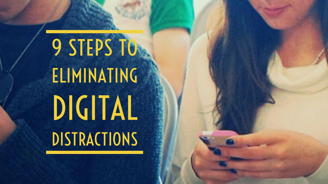 9 Steps to Eliminating Digital Distractions