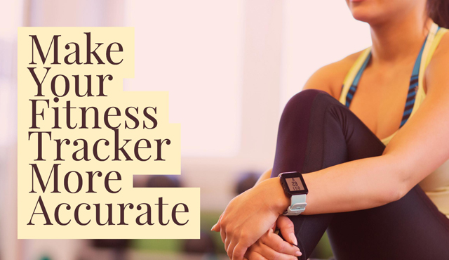 How to Make Your Fitness Tracker More Accurate