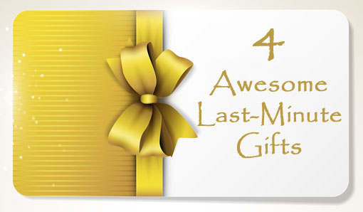 4 Awesome Last-Minute Gifts