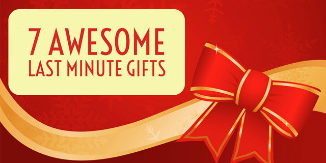 7 Awesome Last Minute Gift Ideas