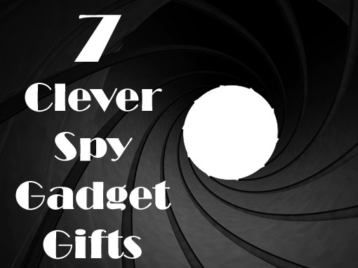 7 Clever Spy Gadget Gifts