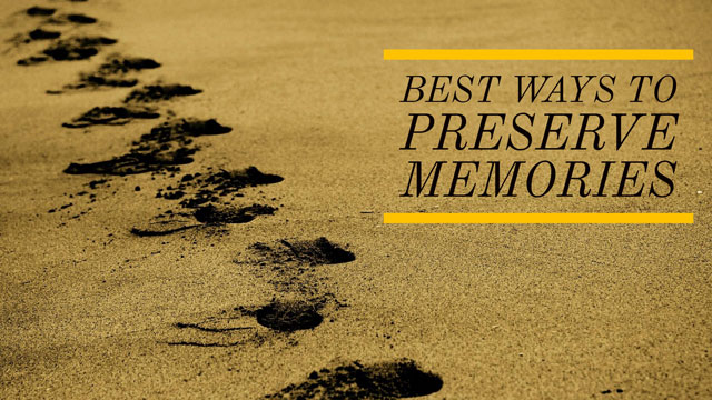 The Best Ways to Preserve Memories