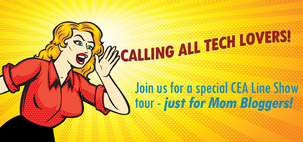 Join us for a special CEA Line Show tour - Just for Mom Bloggers!