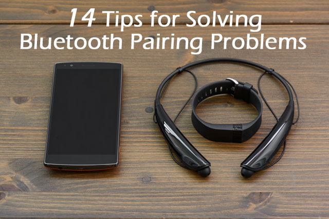 14 Tips for Solving Bluetooth Pairing Problems
