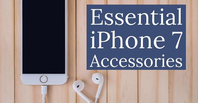 Essential iPhone 7 Accessories