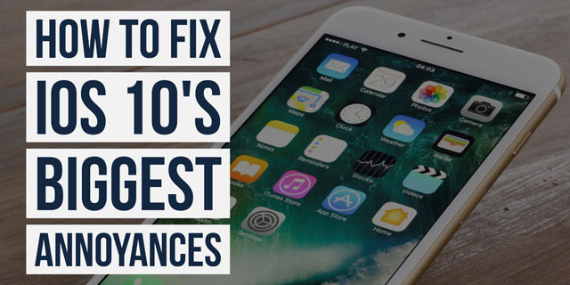 How to FIx iOS 10's Biggest Annoyances