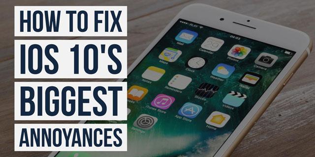 How to FIx iOS 10's Biggest Annoyances