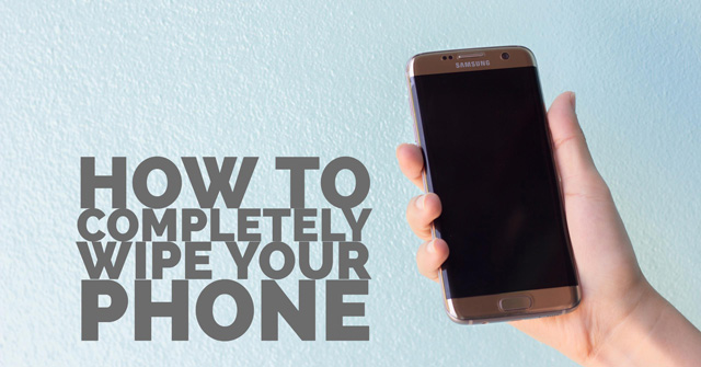 How to Completely Wipe Your Android Phone