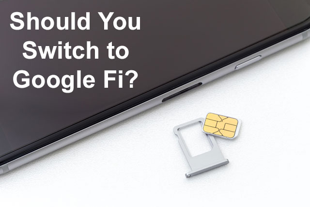Should You Switch to Google Fi?