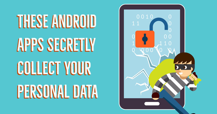 These Android Apps Secretly Collect Your Personal Data